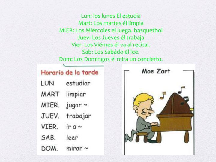 Lun: los lunes Él estudia