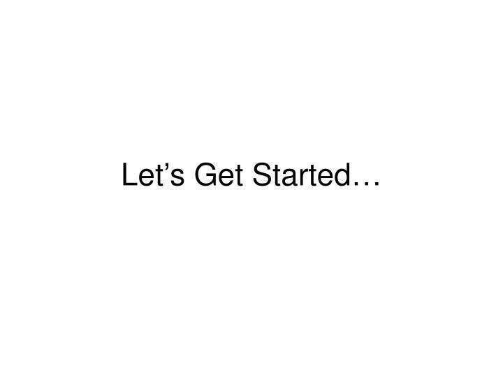 Let's Get Started…