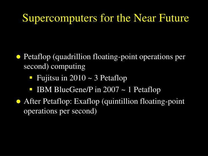 Supercomputers for the Near Future