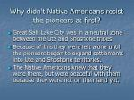 why didn t native americans resist the pioneers at first
