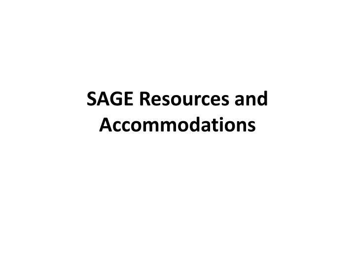 SAGE Resources and Accommodations