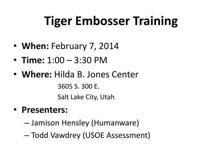 Tiger Embosser Training