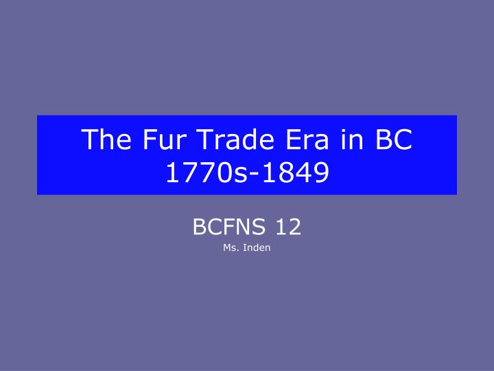 the fur trade era in bc 1770s 1849 n.