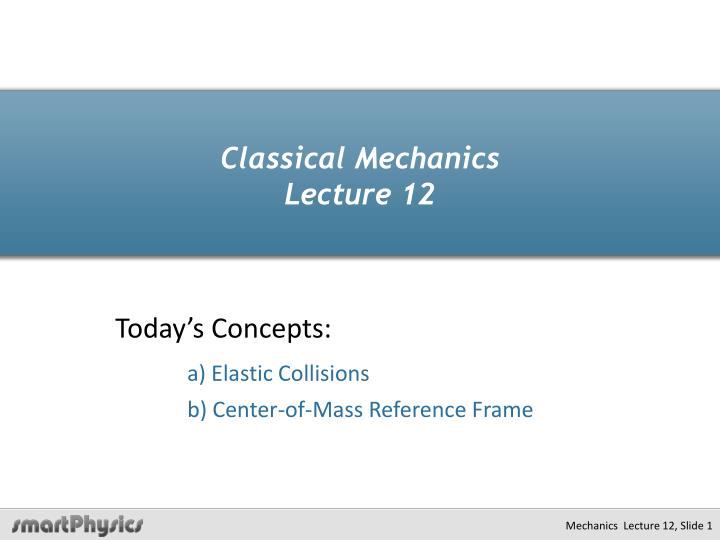 PPT - Classical Mechanics Lecture 12 PowerPoint Presentation - ID