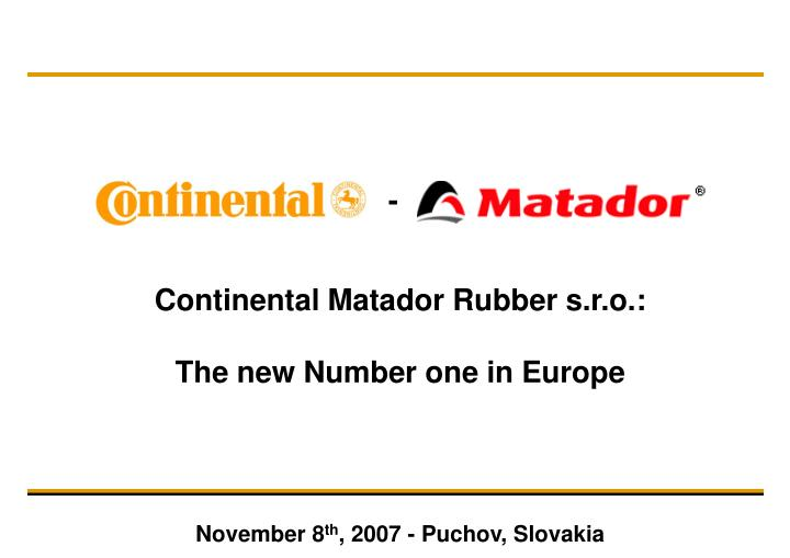 continental matador rubber s r o the new number one in europe november 8 th 2007 puchov slovakia n.