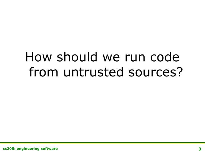 How should we run code from untrusted sources