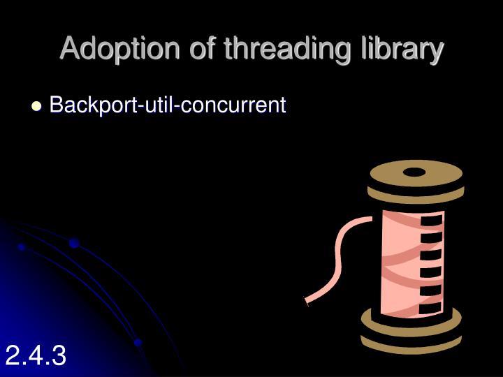 Adoption of threading library