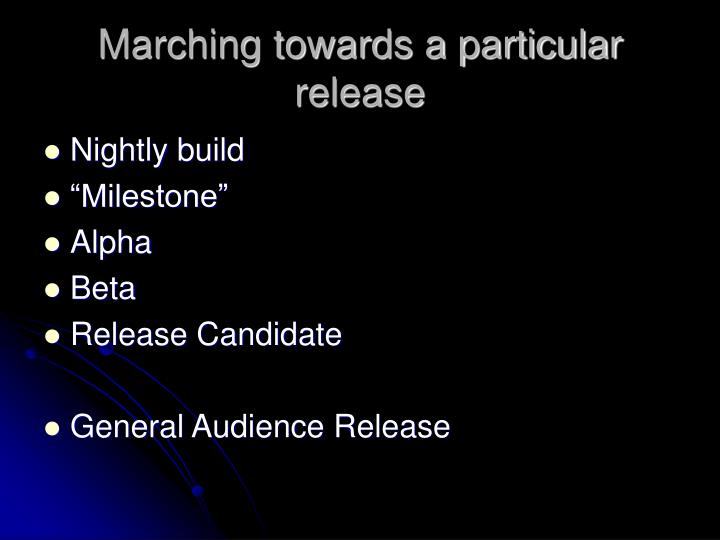 Marching towards a particular release