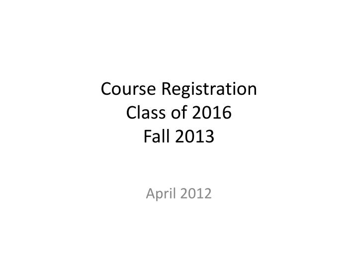 Course registration class of 2016 fall 2013