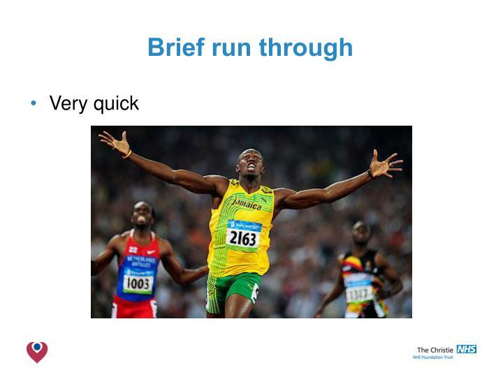 Brief run through