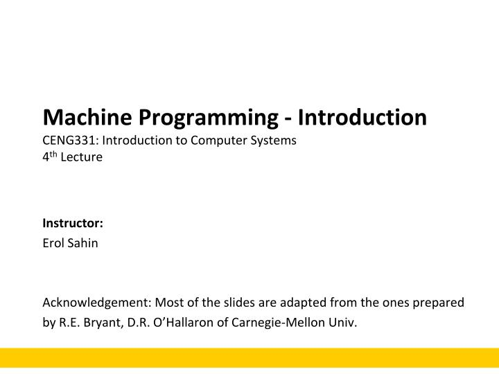 machine programming introduction ceng331 introduction to computer systems 4 th lecture n.