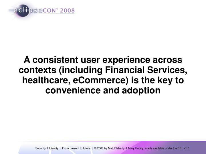 A consistent user experience across contexts (including Financial Services, healthcare, eCommerce) is the key to convenience and adoption