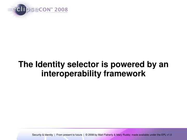 The Identity selector is powered by an interoperability framework