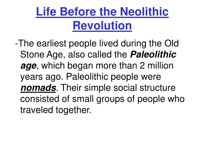 paleolithic age and neolithic revolution Initiated the neolithic age paleolithic man was a hunter the neolithic revolution allowed for a better life and people global history and geography of.