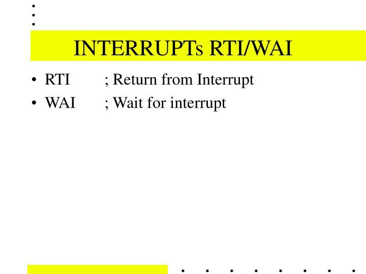 INTERRUPTs RTI/WAI