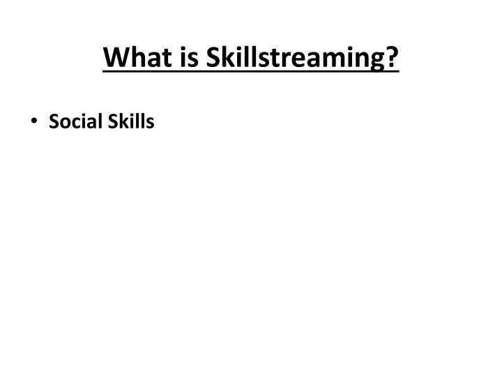 What is skillstreaming