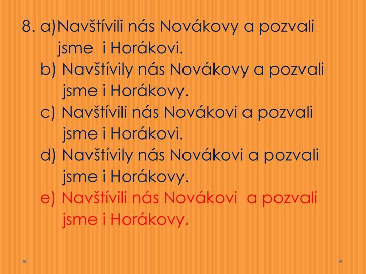 8. a)Navštívili nás Novákovy a pozvali