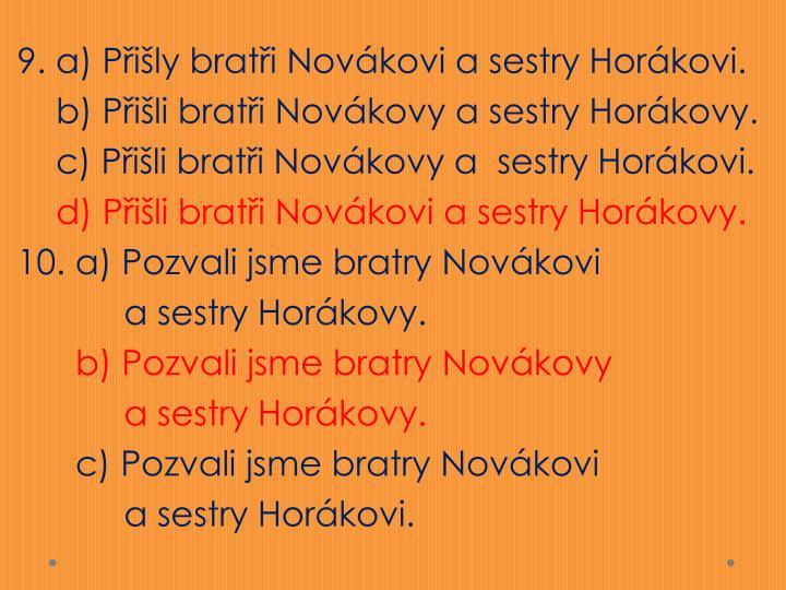 9. a) Přišly bratři Novákovi a sestry Horákovi.