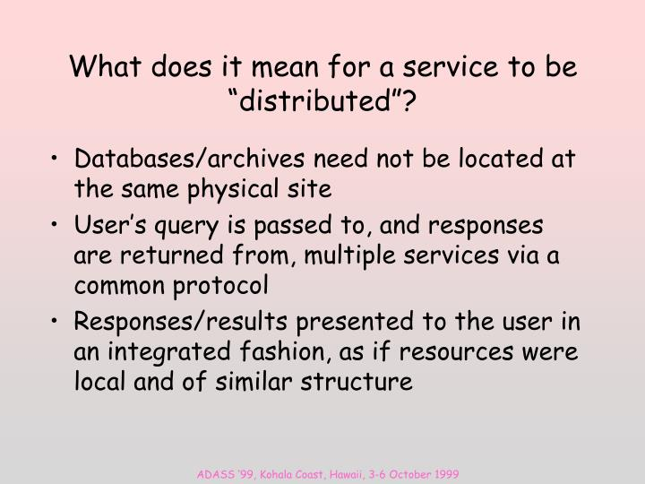 What does it mean for a service to be distributed