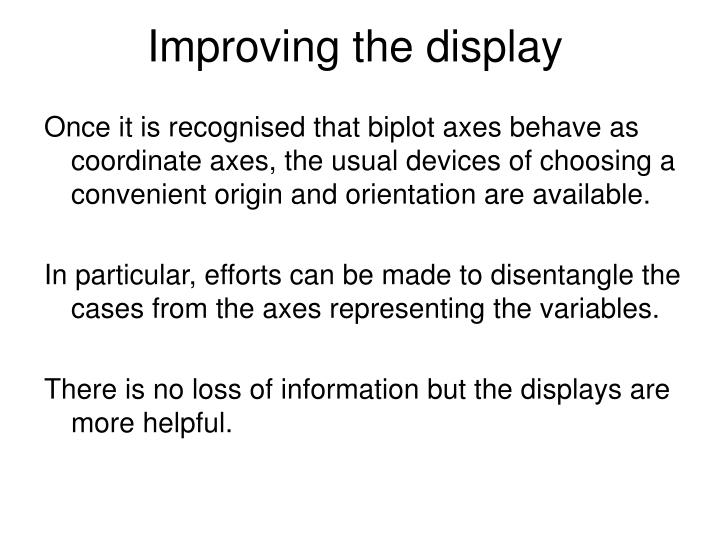 Once it is recognised that biplot axes behave as coordinate axes, the usual devices of choosing a convenient origin and orientation are available.
