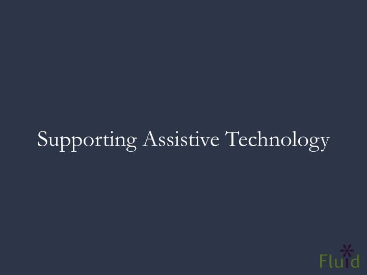 Supporting Assistive Technology