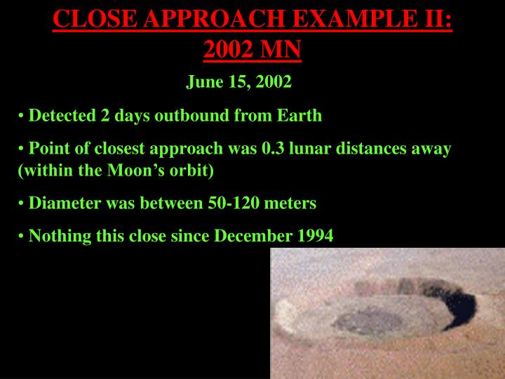CLOSE APPROACH EXAMPLE II:                 2002 MN