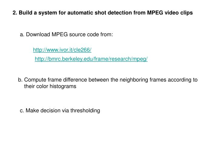 2. Build a system for automatic shot detection from MPEG video clips