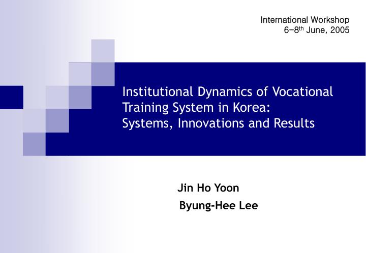institutional dynamics of vocational training system in korea systems innovations and results n.
