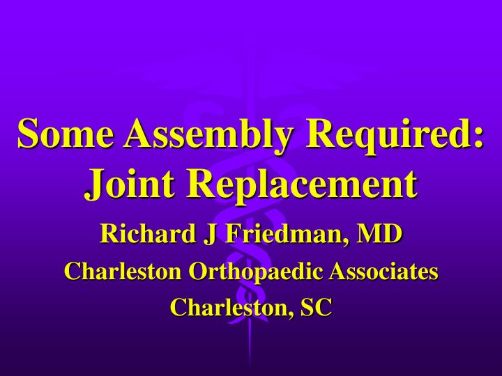some assembly required joint replacement n.