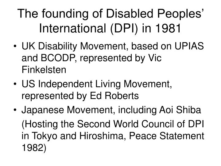 The founding of Disabled Peoples' International (DPI) in 1981
