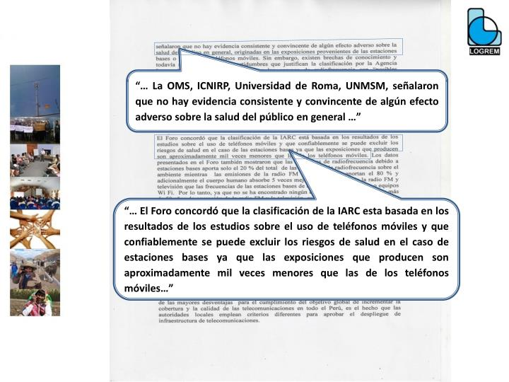 """""""… La OMS, ICNIRP, Universidad de Roma, UNMSM, señalaron que no hay evidencia consistente y convincente de algún efecto adverso sobre la salud del público en general …"""""""