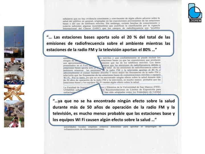 """""""… Las estaciones bases aporta solo el 20 % del total de las emisiones de radiofrecuencia sobre el ambiente mientras las estaciones de la radio FM y la televisión aportan el 80% …"""""""