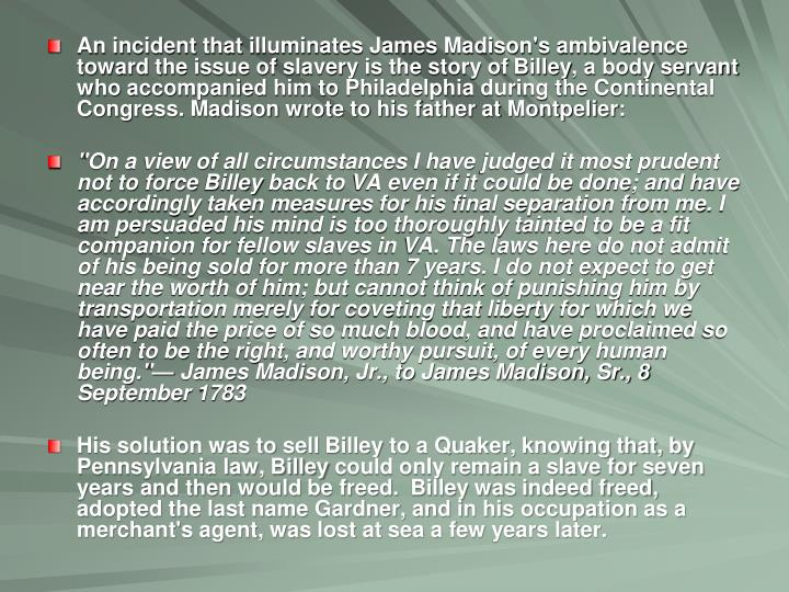 An incident that illuminates James Madison's ambivalence toward the issue of slavery is the story of