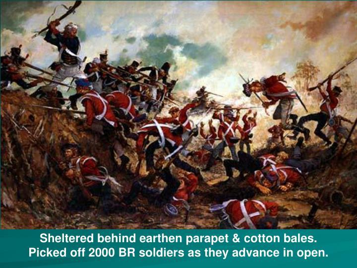 Sheltered behind earthen parapet & cotton bales.