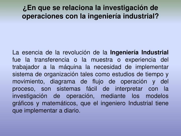 ¿En que se relaciona la investigación de operaciones con la ingeniería industrial?
