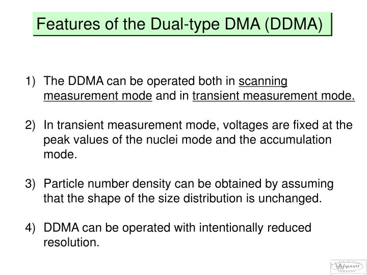 Features of the Dual-type DMA (DDMA)