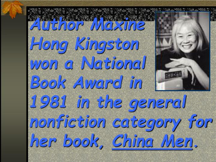Author Maxine                Hong Kingston                  won a National                  Book Award in           1981 in the general nonfiction category for her book,