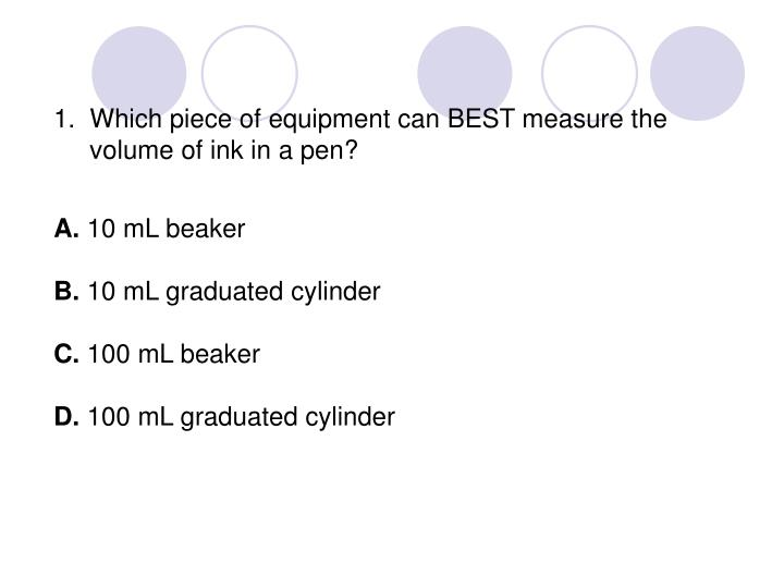 1.  Which piece of equipment can BEST measure the