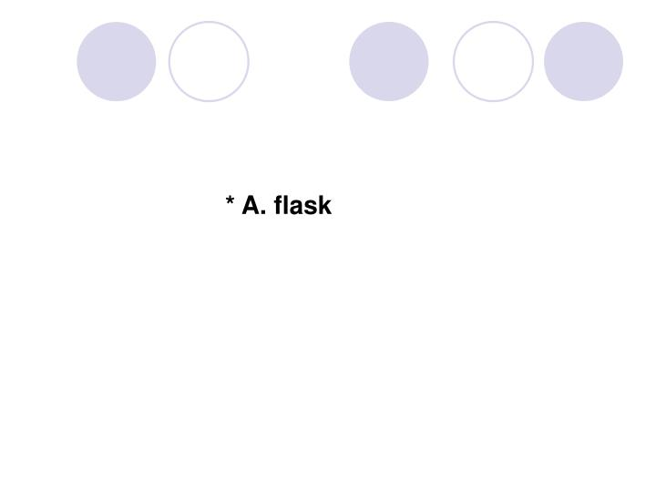 * A. flask