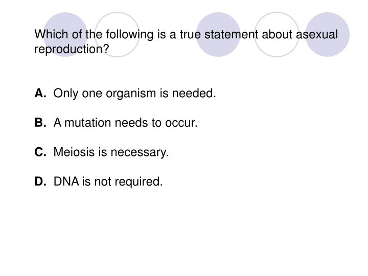 Which of the following is a true statement about asexual reproduction?