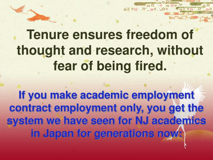 Tenure ensures freedom of thought and research, without fear of being fired.