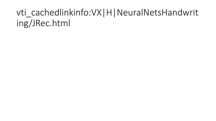 vti_cachedlinkinfo:VX H NeuralNetsHandwriting/JRec.html