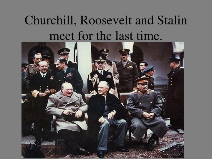 Churchill, Roosevelt and Stalin meet for the last time.