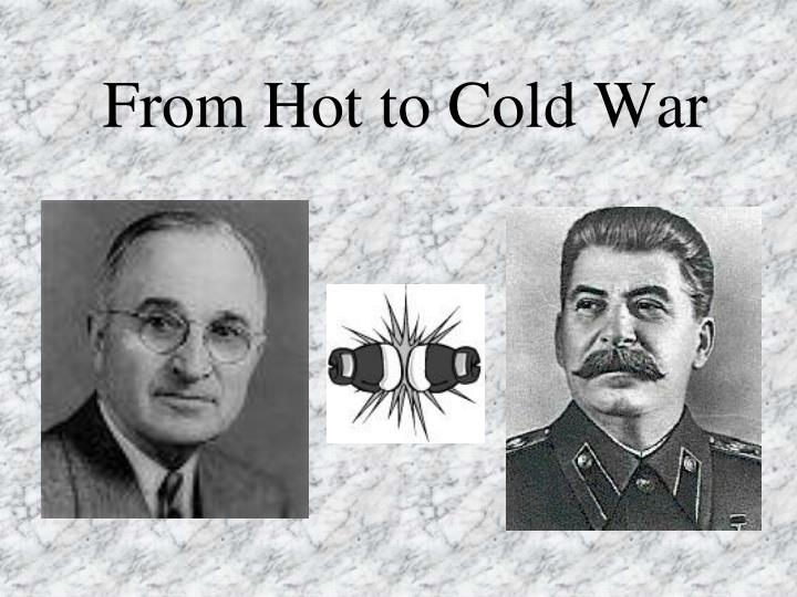 From hot to cold war