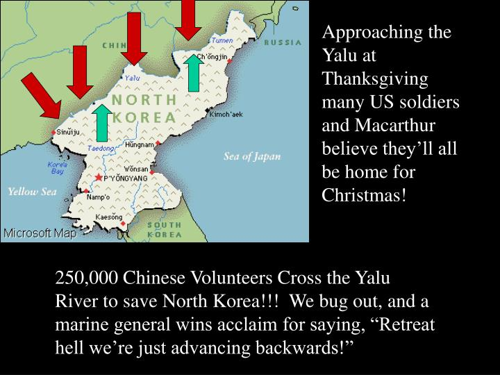 Approaching the Yalu at Thanksgiving many US soldiers and Macarthur believe they'll all be home for Christmas!