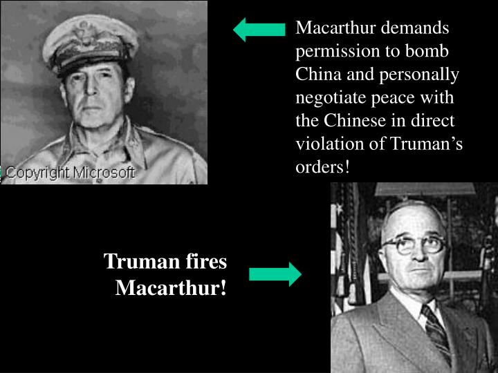 Macarthur demands permission to bomb China and personally negotiate peace with the Chinese in direct violation of Truman's orders!
