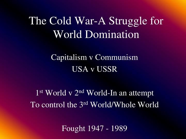 The Cold War-A Struggle for