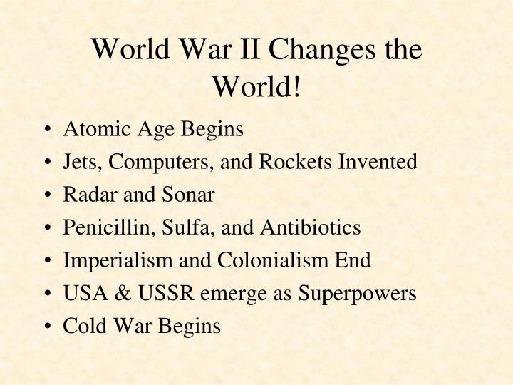 World War II Changes the World!