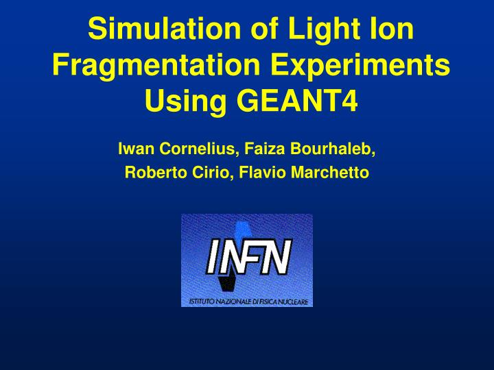 simulation of light ion fragmentation experiments using geant4 n.