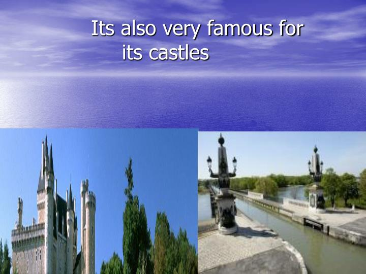 Its also very famous for its castles